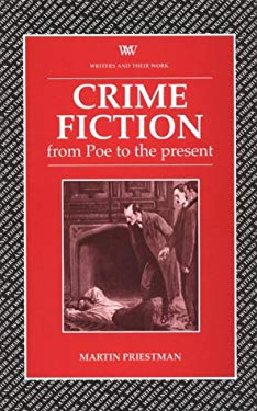 Crime Fiction from Poe to the Present: A Historical and Critical Introduction to Crime Fiction from Edgar Allan Poe's First Detective Story to the Pre