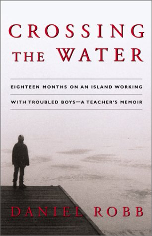 Crossing the Water: Eighteen Months on an Island Working with Troubled Boys--A Teacher's Memoir 9780743202381