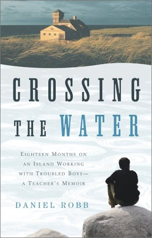 Crossing the Water: Eighteen Months on an Island Working with Troubled Boys-A Teacher's Memoir 9780743202503