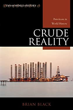 Crude Reality: Petroleum in World History 9780742556546