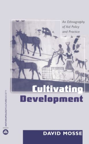 Cultivating Development: An Ethnography of Aid Policy and Practice 9780745317984