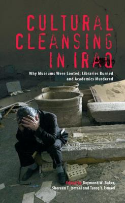 Cultural Cleansing in Iraq: Why Museums Were Looted, Libraries Burned and Academics Murdered 9780745328133