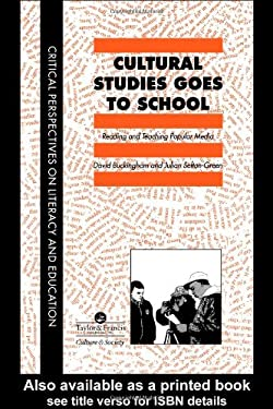 Cultural Studies Goes to School: Reading and Teaching Popular Media 9780748401994