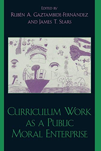 Curriculum Work as a Public Moral Enterprise 9780742526402