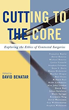 Cutting to the Core: Exploring the Ethics of Contested Surgeries 9780742550001