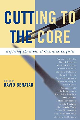 Cutting to the Core: Exploring the Ethics of Contested Surgeries 9780742550018