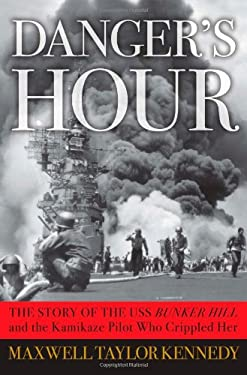 Danger's Hour: The Story of the USS Bunker Hill and the Kamikaze Pilot Who Crippled Her 9780743260800