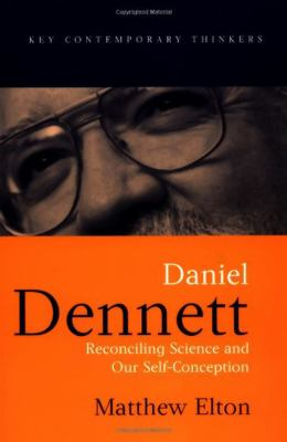 Daniel Dennett: Reconciling Science and Our Self-Conception 9780745621173