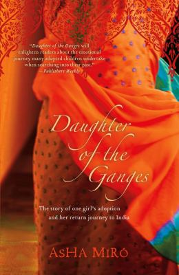 Daughter of the Ganges: The Story of One Girl's Adoption and Her Return Journey to India 9780743286732