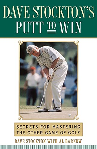 Dave Stockton's Putt to Win: Secrets for Mastering the Other Game of Golf 9780743245289