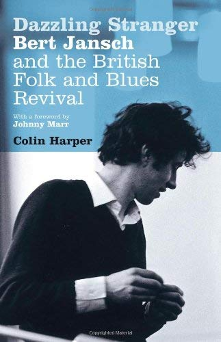 Dazzling Stranger: Bert Jansch and the British Folk and Blues Revival 9780747587255