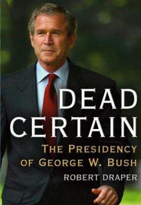 Dead Certain: The Presidency of George W. Bush 9780743277280