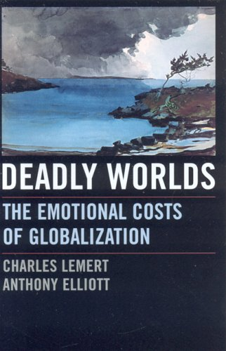 Deadly Worlds: The Emotional Costs of Globalization 9780742542396