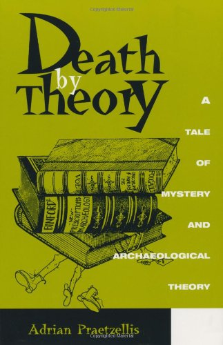 Death by Theory: A Tale of Mystery and Archaeological Theory 9780742503595