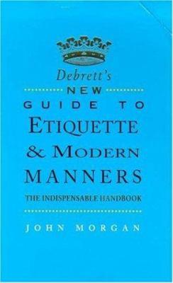 Debrett's New Etiquette for Modern Manners 9780747277156