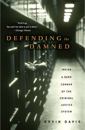 Defending the Damned: Inside a Dark Corner of the Criminal Justice System 9780743270946