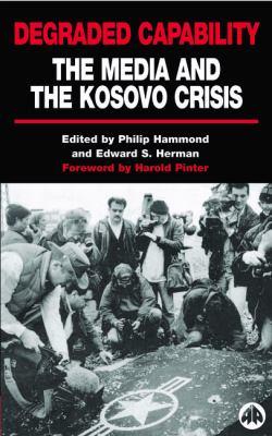 Degraded Capability: The Media and the Kosovo Crisis 9780745316321