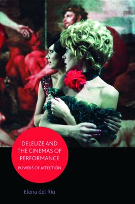 Deleuze and the Cinemas of Performance: Powers of Affection 9780748649419