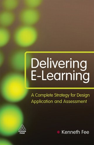 Delivering E-Learning: A Complete Strategy for Design, Application and Assessment 9780749453978