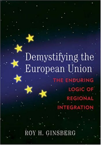 Demystifying the European Union: The Enduring Logic of Regional Integration 9780742536555