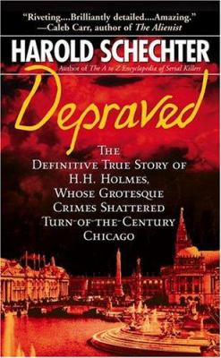 Depraved: The Definitive True Story of H.H. Holmes, Whose Grotesque Crimes Shattered Turn-Of-The-Century Chicago 9780743490351