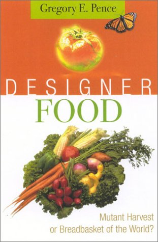 Designer Food: Mutant Harvest or Breadbasket for the World? 9780742508392