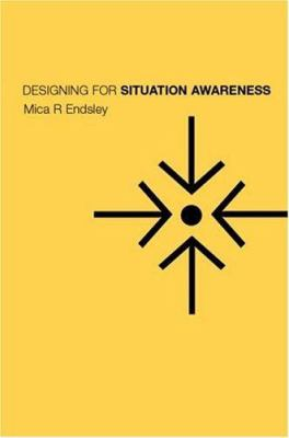 Designing for Situation Awareness: An Approach to User-Centered Design, Second Edition 9780748409679