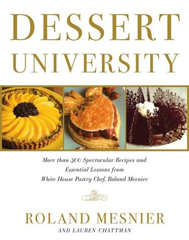 Dessert University: More Than 300 Spectacular Recipes and Essential Lessons from White House Pastry Chef Roland Mesnier 9780743223171