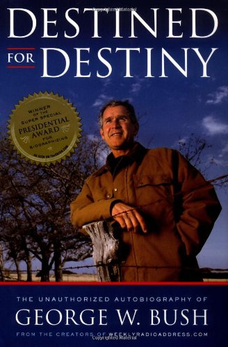 Destined for Destiny: The Unauthorized Autobiography of George W. Bush 9780743299664