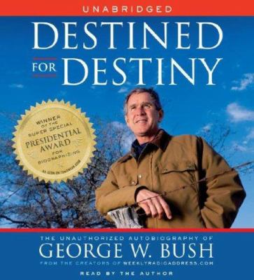 Destined for Destiny: The Unauthorized Autobiography of George W. Bush 9780743565578