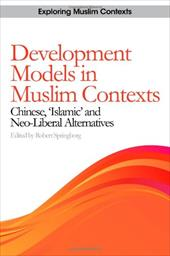 """Development Models in Muslim Contexts: Chinese, """"Islamic,"""" and Neo-Liberal Alternatives"""