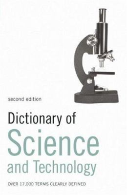Dictionary of Science and Technology: Over 17,000 Terms Clearly Defined 9780747566205