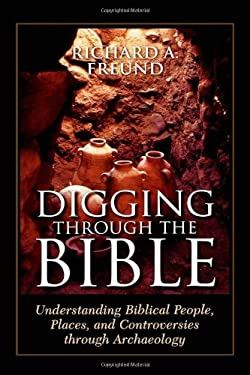 Digging Through the Bible: Understanding Biblical People, Places, and Controversies Through Archaeology 9780742546448