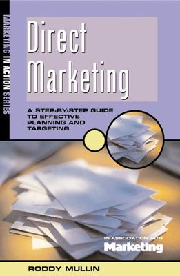 Direct Marketing: A Step-By-Step Guide to Effective Planning and Targeting 9780749436773