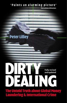 Dirty Dealing: The Untold Truth about Global Money Laundering, International Crime and Terriorism 9780749440343