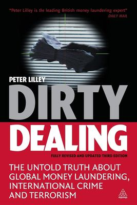 Dirty Dealing: The Untold Truth about Global Money Laundering, International Crime and Terrorism 9780749445126