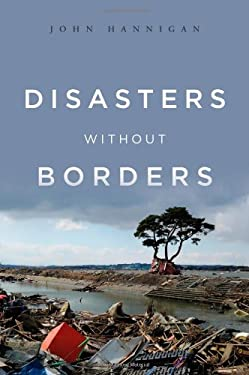 Disasters Without Borders: The International Politics of Natural Disasters 9780745650692