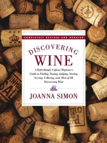 Discovering Wine: A Refreshingly Unfussy Beginner's Guide to Finding, Tasting, Judging, Storing, Serving, Cellaring, And, Most of All, D 9780743253369