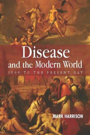 Disease and the Modern World: 1500 to the Present Day 9780745628103