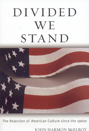Divided We Stand: The Rejection of American Culture Since the 1960s 9780742550810