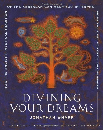 Divining Your Dreams: How the Ancient, Mystical Tradition of the Kabbalah Can Help You Interpret More Than 850 Powerful Dream Images 9780743229418