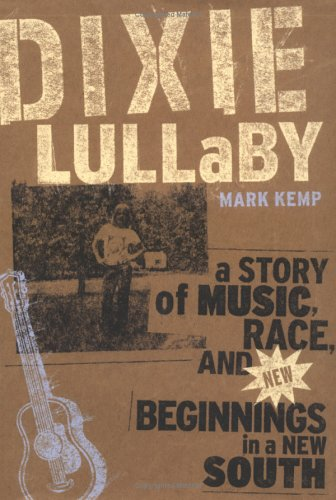 Dixie Lullaby: A Story of Music, Race, and New Beginnings in a New South 9780743237949