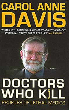 Doctors Who Kill: Profiles of Lethal Medics 9780749007799