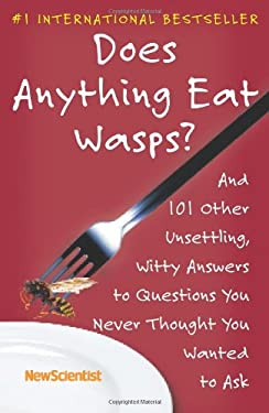 Does Anything Eat Wasps?: And 101 Other Unsettling, Witty Answers to Questions You Never Thought You Wanted to Ask 9780743297264