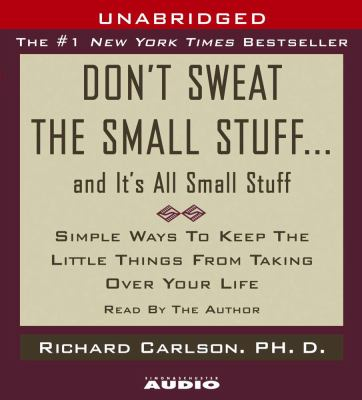 Don't Sweat the Small Stuff...and It's All Small Stuff: Simple Things to Keep the Little Things from Taking Over Your Life 9780743540650