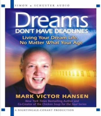 Dreams Don't Have Deadlines: Living Your Dream Life, No Matter What Your Age 9780743535786