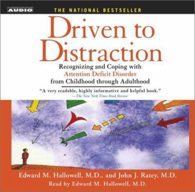 Driven to Distraction: Recognizing and Coping with Attention Deficit Disorder from Childhood Through Adulthood 9780743529006