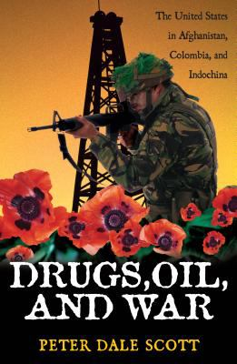 Drugs, Oil, and War: The United States in Afghanistan, Colombia, and Indochina 9780742525214