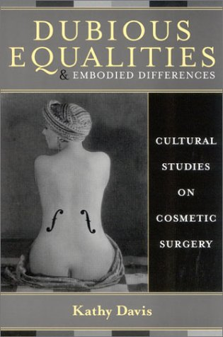 Dubious Equalities and Embodied Differences: Cultural Studies on Cosmetic Surgery 9780742514218