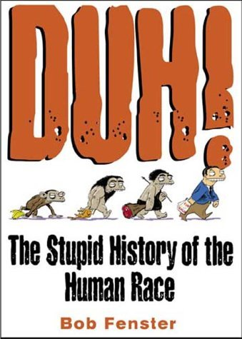 Duh!: The Stupid History of the Human Race 9780740710025